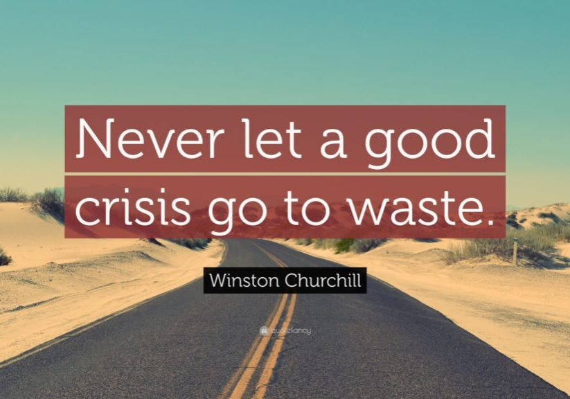 495408-Winston-Churchill-Quote-Never-let-a-good-crisis-go-to-waste